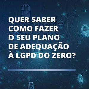 Read more about the article Quer saber como fazer o Plano de Adequação à LGPD do zero?