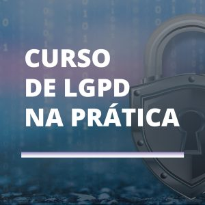 Read more about the article Curso de LGPD na prática!
