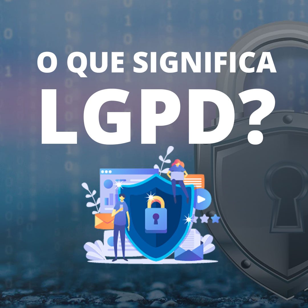 Read more about the article O que significa LGPD?