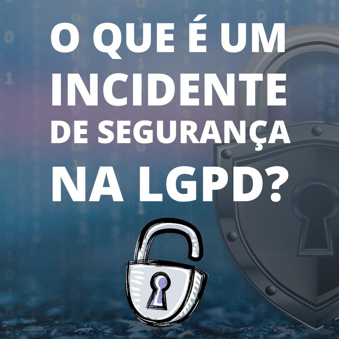 Read more about the article O que é um incidente de segurança na LGPD?