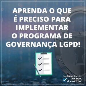 Read more about the article Aprenda o que é preciso para implementar o Programa de Governança LGPD